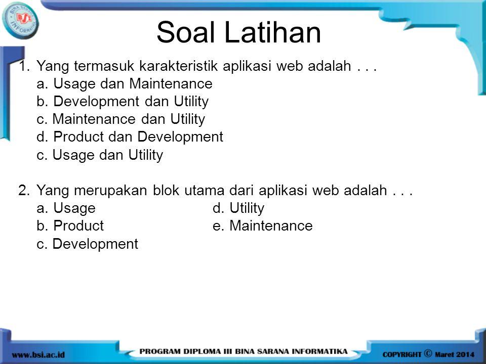 Soal Latihan 1.Yang termasuk karakteristik aplikasi web adalah... a. Usage dan Maintenance b. Development dan Utility c. Maintenance dan Utility d. Pr