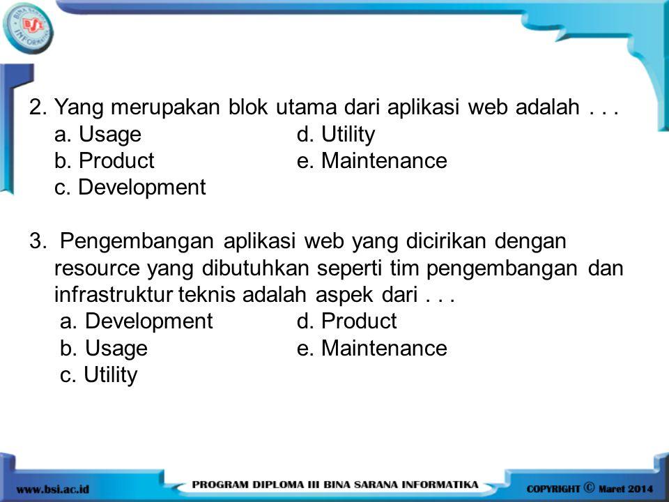 2.Yang merupakan blok utama dari aplikasi web adalah... a. Usaged. Utility b. Producte. Maintenance c. Development 3. Pengembangan aplikasi web yang d