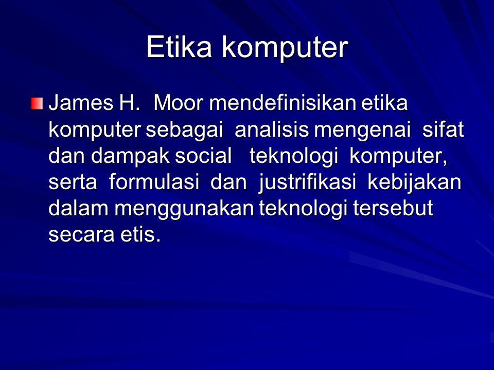 Etika komputer James H. Moor mendefinisikan etika komputer sebagai analisis mengenai sifat dan dampak social teknologi komputer, serta formulasi dan j