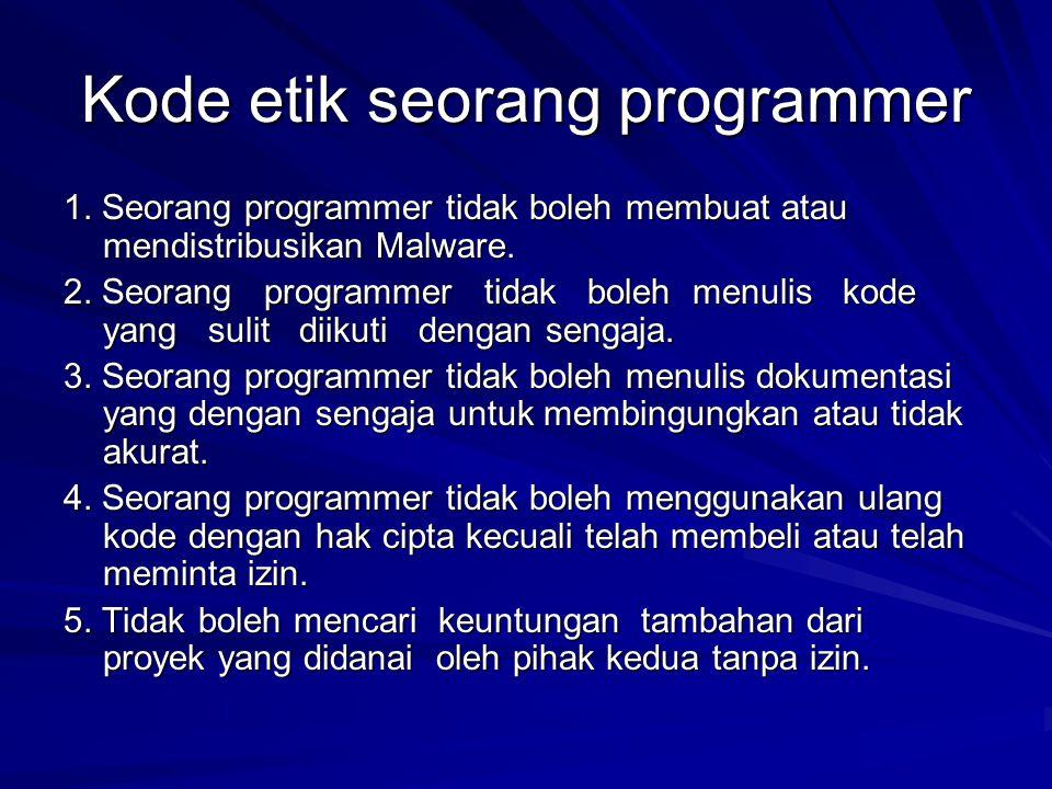 Kode etik seorang programmer 1. Seorang programmer tidak boleh membuat atau mendistribusikan Malware. 2. Seorang programmer tidak boleh menulis kode y