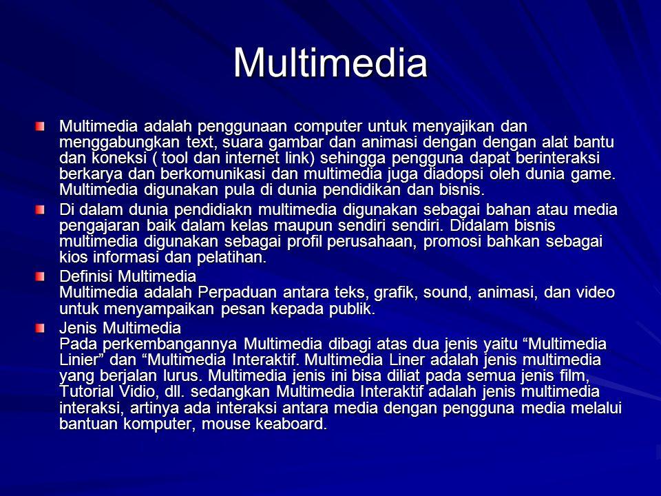 Multimedia Multimedia adalah penggunaan computer untuk menyajikan dan menggabungkan text, suara gambar dan animasi dengan dengan alat bantu dan koneks