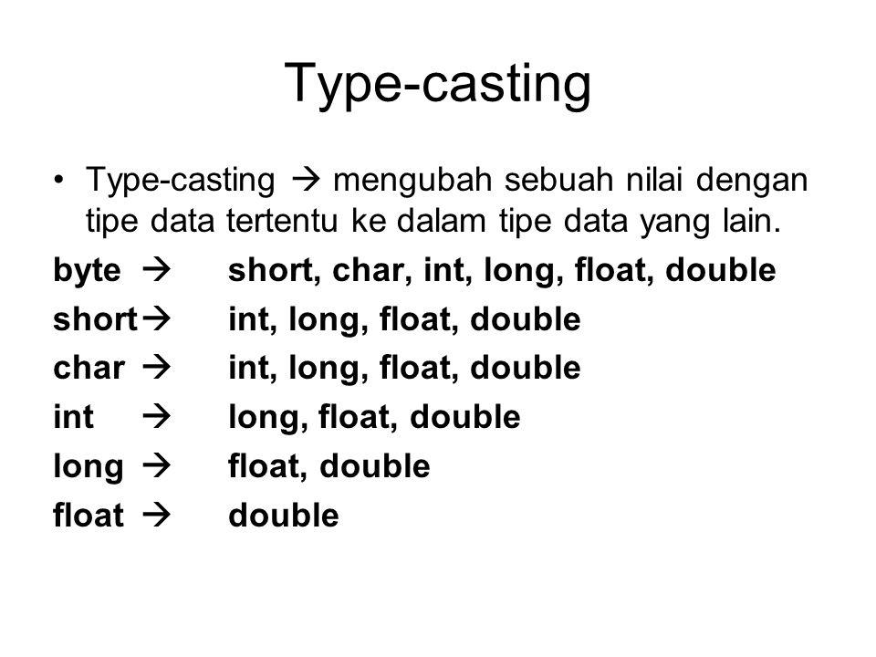 Type-casting Type-casting  mengubah sebuah nilai dengan tipe data tertentu ke dalam tipe data yang lain. byte  short, char, int, long, float, double