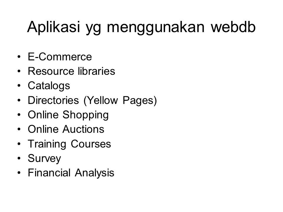 Aplikasi yg menggunakan webdb E-Commerce Resource libraries Catalogs Directories (Yellow Pages) Online Shopping Online Auctions Training Courses Surve