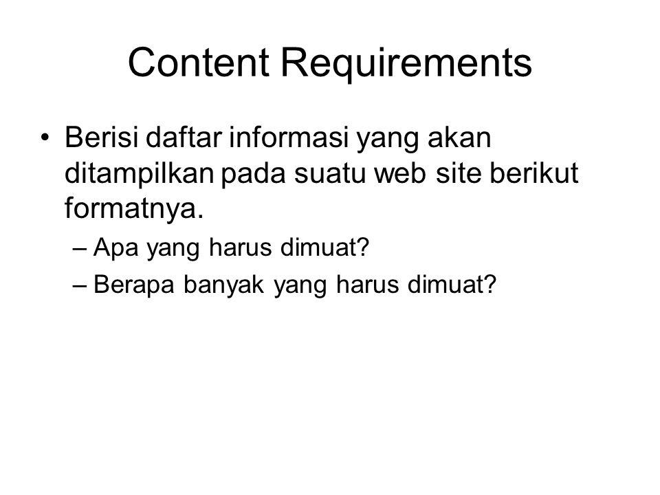 Content Requirements Berisi daftar informasi yang akan ditampilkan pada suatu web site berikut formatnya. –Apa yang harus dimuat? –Berapa banyak yang