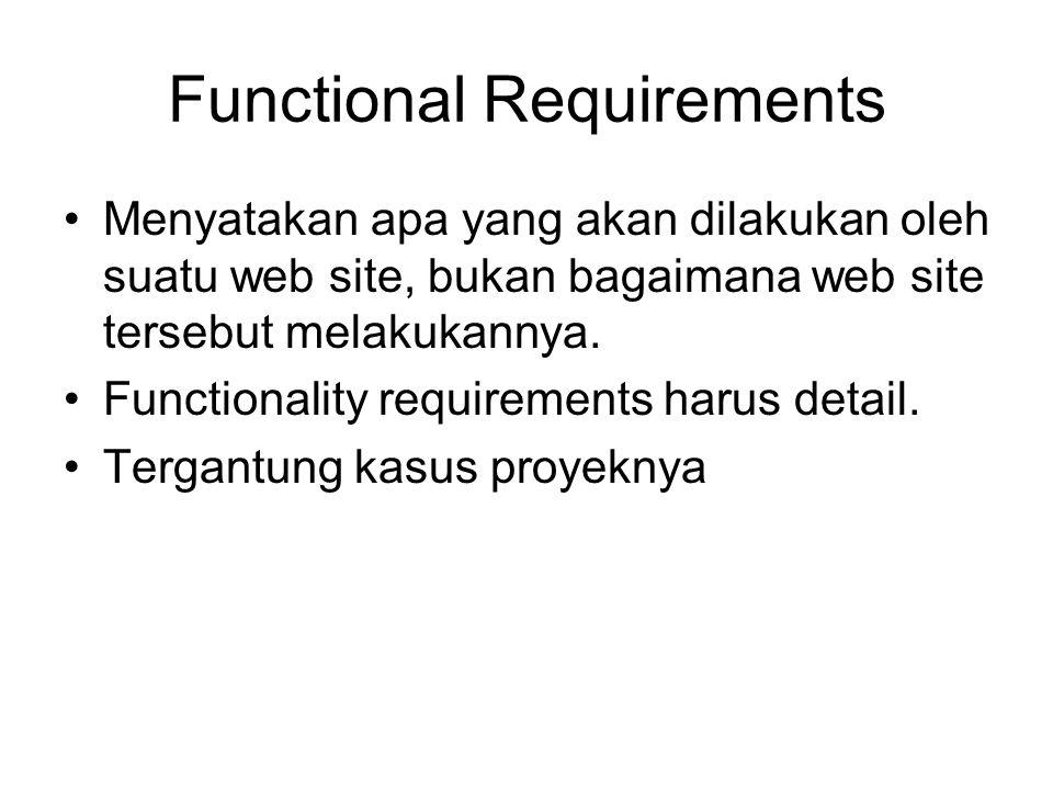 Functional Requirements Menyatakan apa yang akan dilakukan oleh suatu web site, bukan bagaimana web site tersebut melakukannya. Functionality requirem