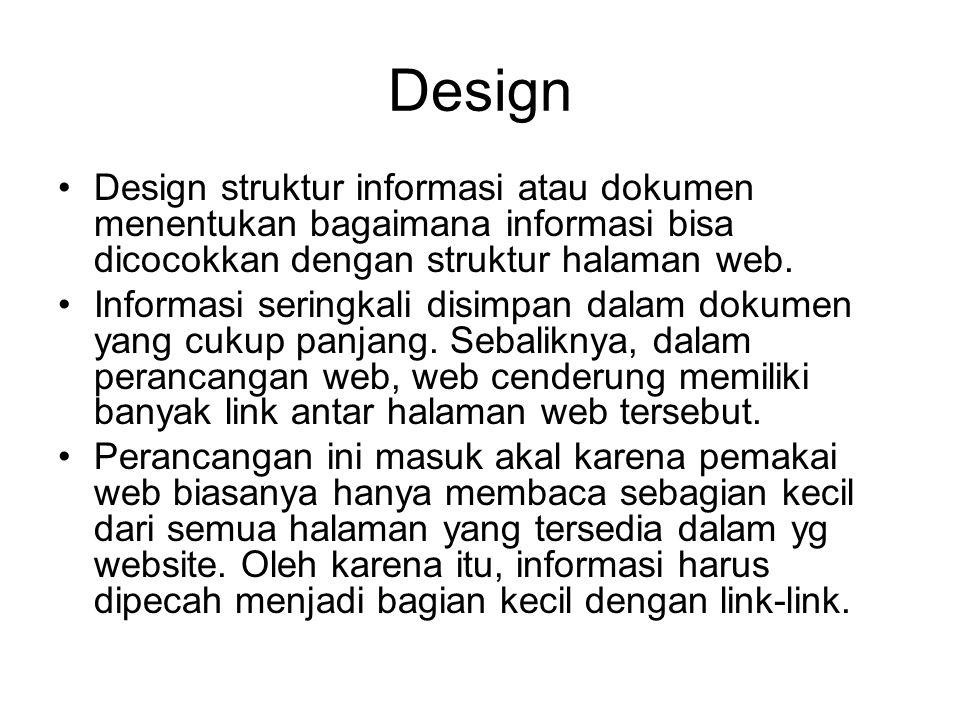 Design Design struktur informasi atau dokumen menentukan bagaimana informasi bisa dicocokkan dengan struktur halaman web. Informasi seringkali disimpa
