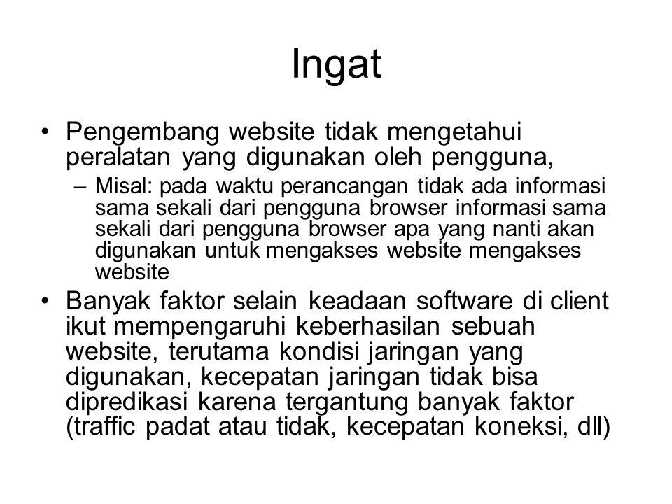 Ingat Pengembang website tidak mengetahui peralatan yang digunakan oleh pengguna, –Misal: pada waktu perancangan tidak ada informasi sama sekali dari
