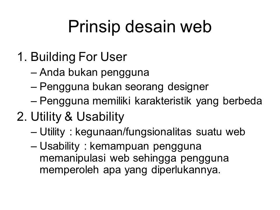 Prinsip desain web 1. Building For User –Anda bukan pengguna –Pengguna bukan seorang designer –Pengguna memiliki karakteristik yang berbeda 2. Utility
