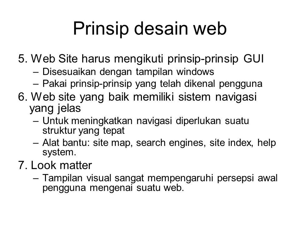 Prinsip desain web 5. Web Site harus mengikuti prinsip-prinsip GUI –Disesuaikan dengan tampilan windows –Pakai prinsip-prinsip yang telah dikenal peng