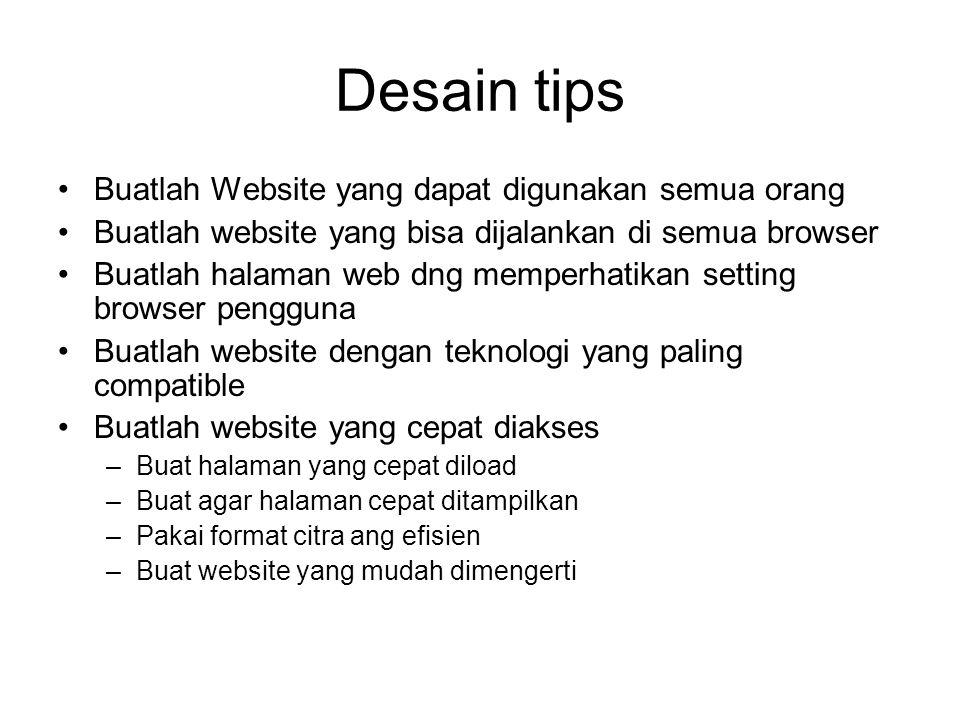 Desain tips Buatlah Website yang dapat digunakan semua orang Buatlah website yang bisa dijalankan di semua browser Buatlah halaman web dng memperhatik