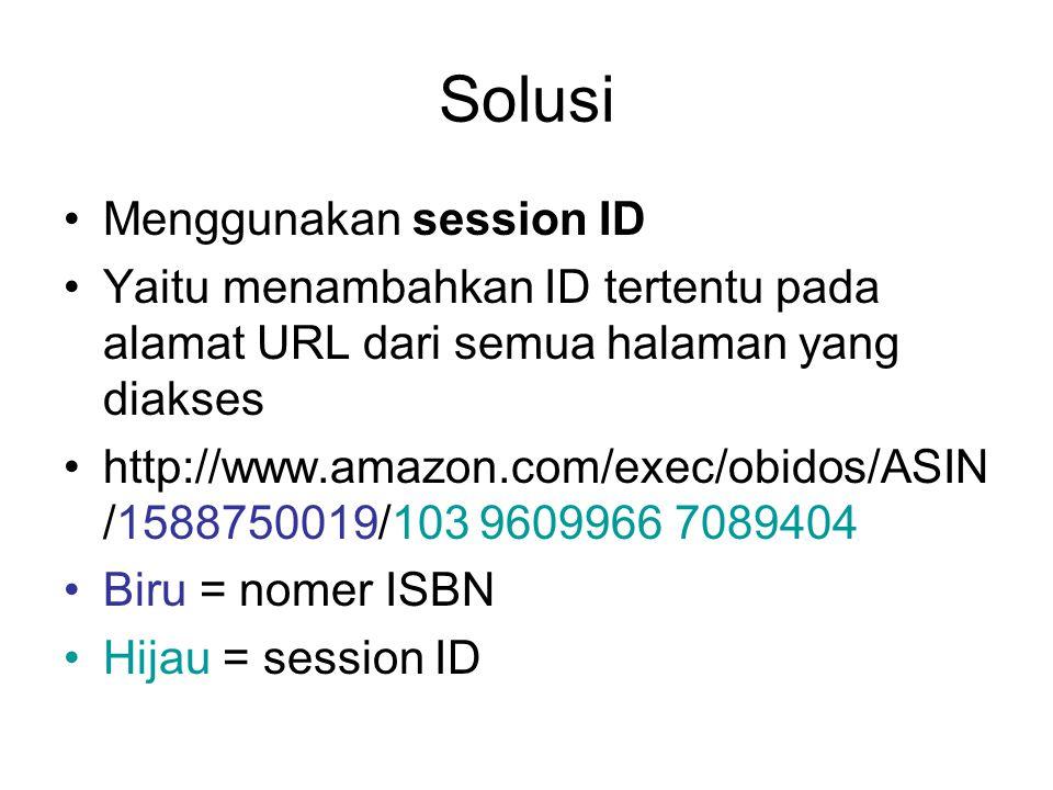 Solusi Menggunakan session ID Yaitu menambahkan ID tertentu pada alamat URL dari semua halaman yang diakses http://www.amazon.com/exec/obidos/ASIN /15