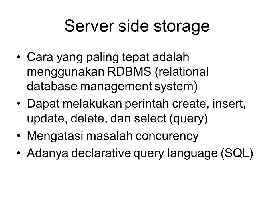 Server side storage Cara yang paling tepat adalah menggunakan RDBMS (relational database management system) Dapat melakukan perintah create, insert, u