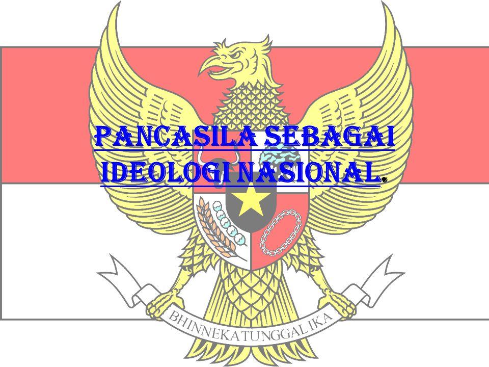 Pancasila Sebagai Ideologi NasionalPancasila Sebagai Ideologi Nasional.