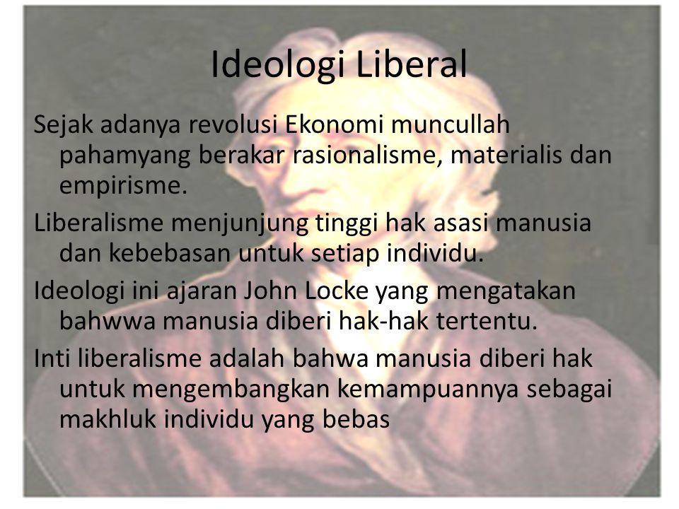 Ideologi Liberal Sejak adanya revolusi Ekonomi muncullah pahamyang berakar rasionalisme, materialis dan empirisme. Liberalisme menjunjung tinggi hak a