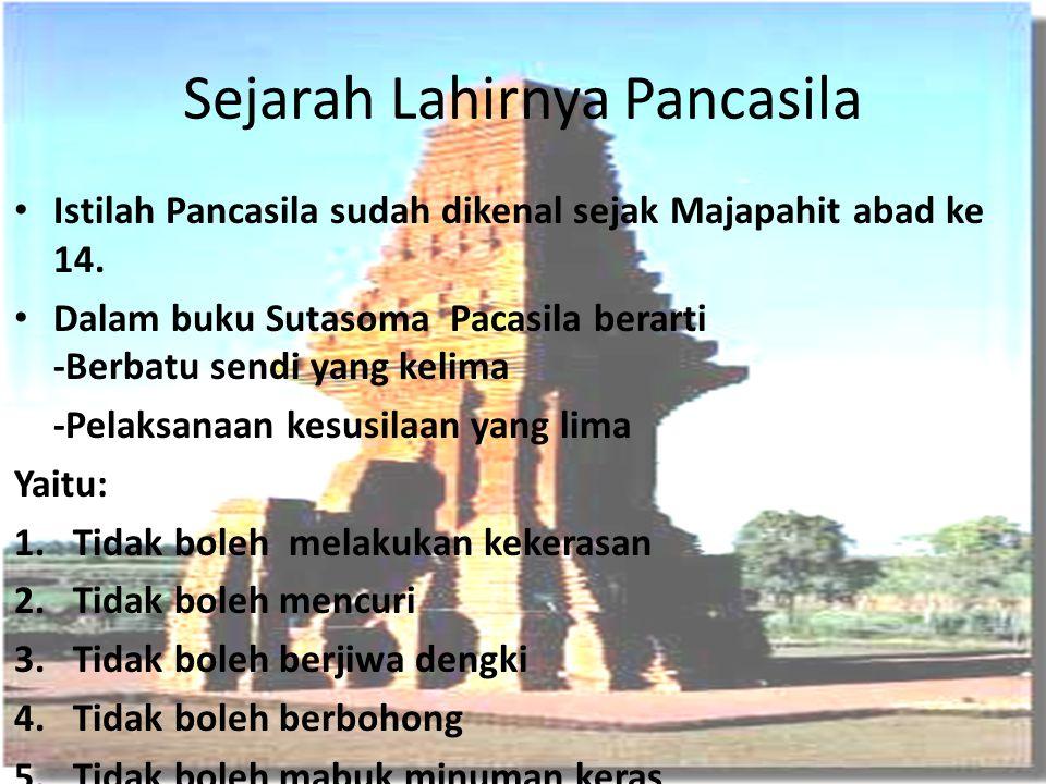 Sejarah Lahirnya Pancasila Istilah Pancasila sudah dikenal sejak Majapahit abad ke 14. Dalam buku Sutasoma Pacasila berarti -Berbatu sendi yang kelima