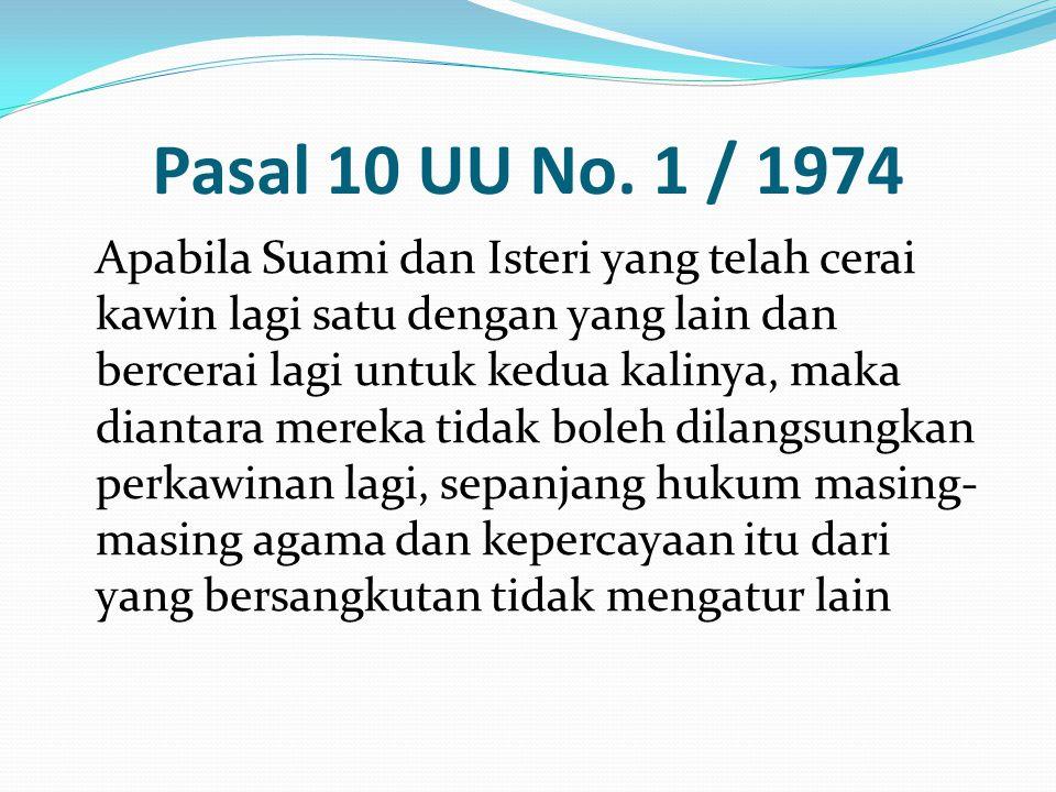 Pasal 10 UU No. 1 / 1974 Apabila Suami dan Isteri yang telah cerai kawin lagi satu dengan yang lain dan bercerai lagi untuk kedua kalinya, maka dianta