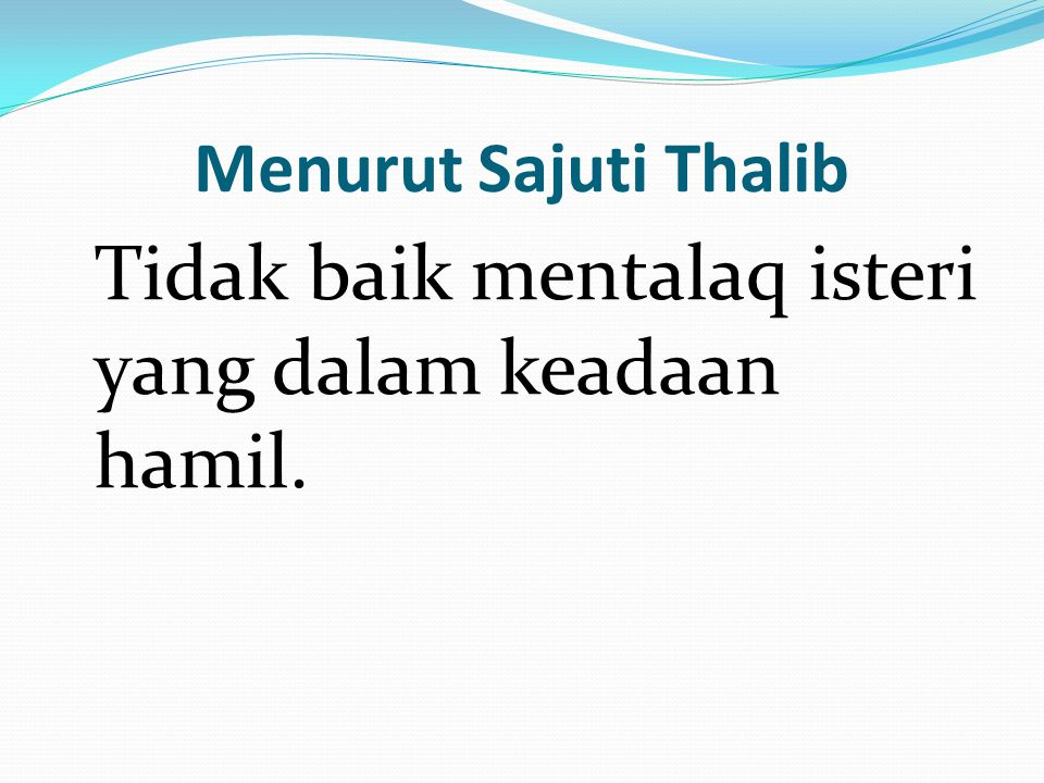Menurut Sajuti Thalib Tidak baik mentalaq isteri yang dalam keadaan hamil.