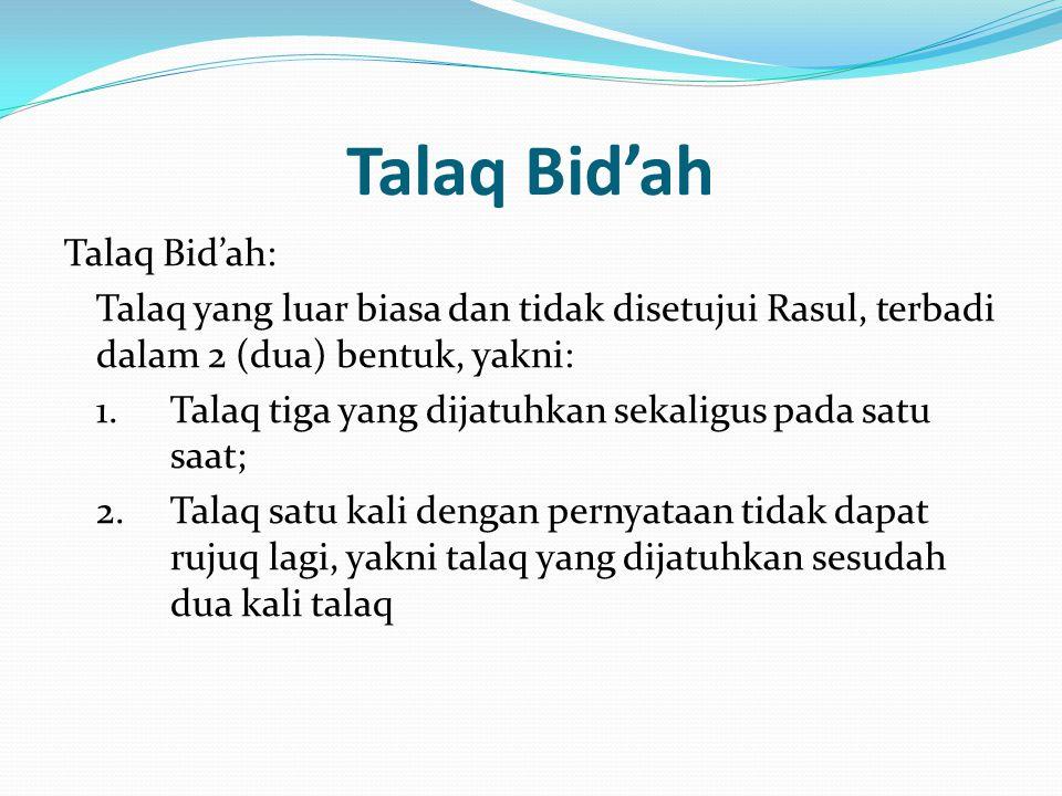 Talaq Bid'ah Talaq Bid'ah: Talaq yang luar biasa dan tidak disetujui Rasul, terbadi dalam 2 (dua) bentuk, yakni: 1.Talaq tiga yang dijatuhkan sekaligu