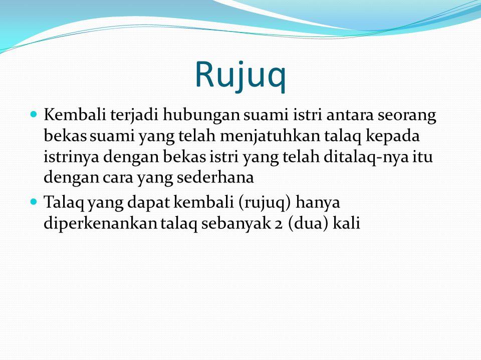 Rujuq Kembali terjadi hubungan suami istri antara seorang bekas suami yang telah menjatuhkan talaq kepada istrinya dengan bekas istri yang telah dital