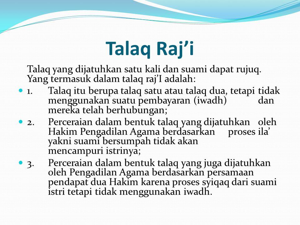 Talaq Raj'i Talaq yang dijatuhkan satu kali dan suami dapat rujuq. Yang termasuk dalam talaq raj'I adalah: 1.Talaq itu berupa talaq satu atau talaq du