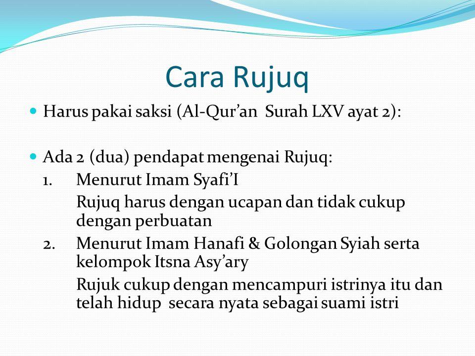 Cara Rujuq Harus pakai saksi (Al-Qur'an Surah LXV ayat 2): Ada 2 (dua) pendapat mengenai Rujuq: 1.Menurut Imam Syafi'I Rujuq harus dengan ucapan dan t