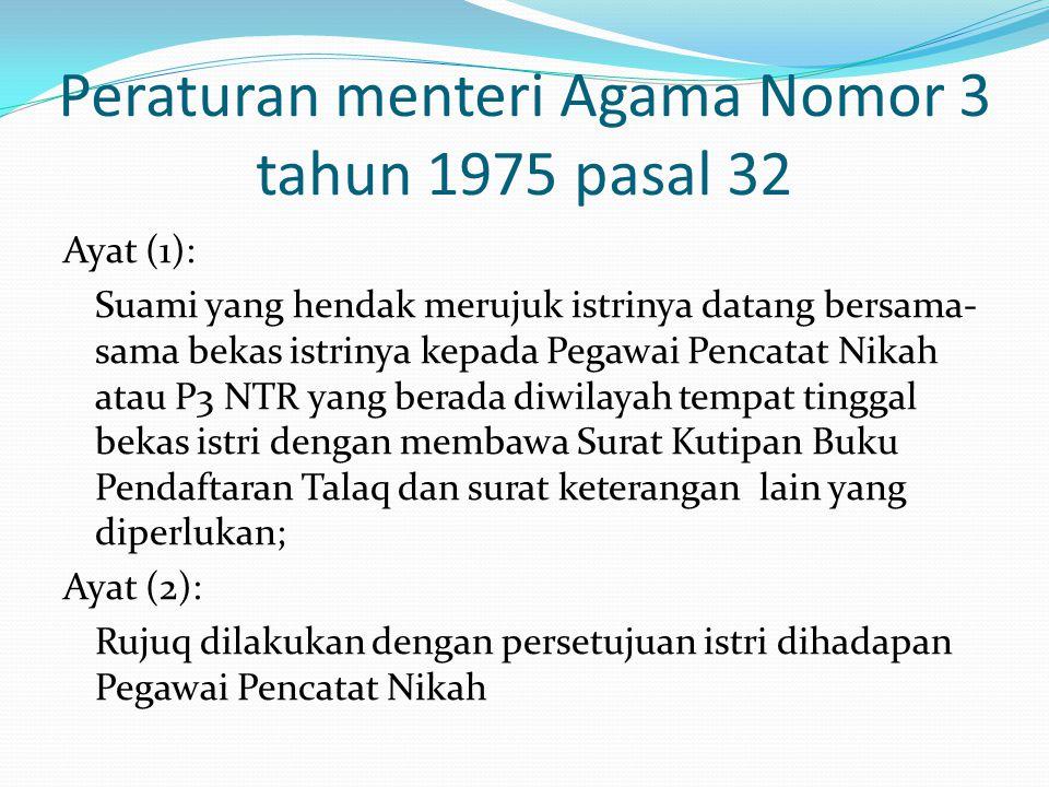 Peraturan menteri Agama Nomor 3 tahun 1975 pasal 32 Ayat (1): Suami yang hendak merujuk istrinya datang bersama- sama bekas istrinya kepada Pegawai Pe