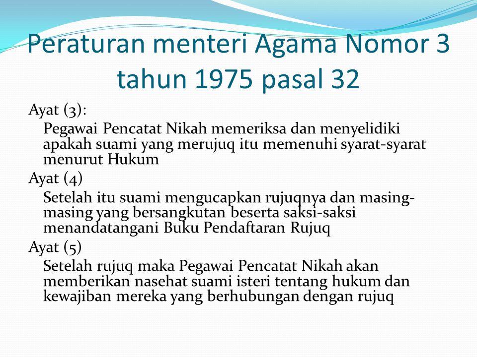Peraturan menteri Agama Nomor 3 tahun 1975 pasal 32 Ayat (3): Pegawai Pencatat Nikah memeriksa dan menyelidiki apakah suami yang merujuq itu memenuhi