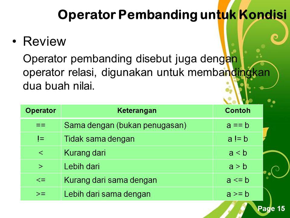 Free Powerpoint Templates Page 15 Operator Pembanding untuk Kondisi Review Operator pembanding disebut juga dengan operator relasi, digunakan untuk me