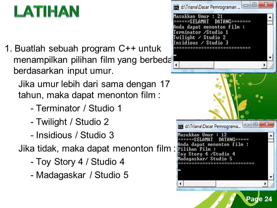 Free Powerpoint Templates Page 24 1. Buatlah sebuah program C++ untuk menampilkan pilihan film yang berbeda berdasarkan input umur. Jika umur lebih da