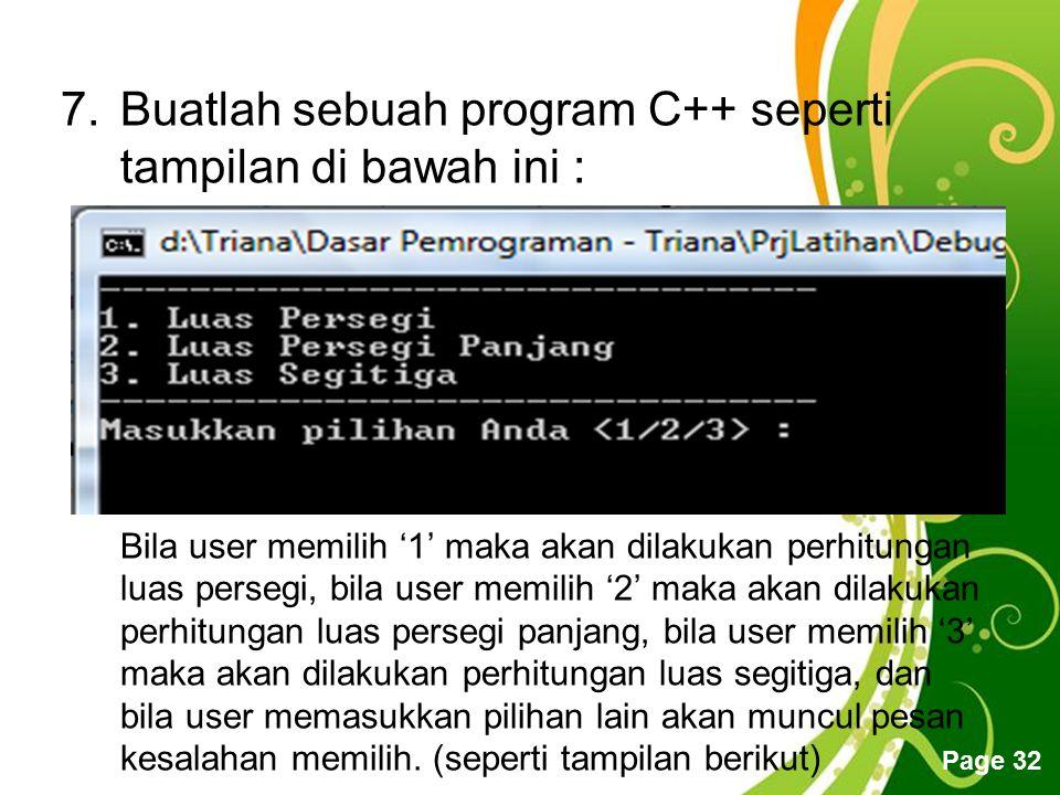 Free Powerpoint Templates Page 32 7.Buatlah sebuah program C++ seperti tampilan di bawah ini : Bila user memilih '1' maka akan dilakukan perhitungan l
