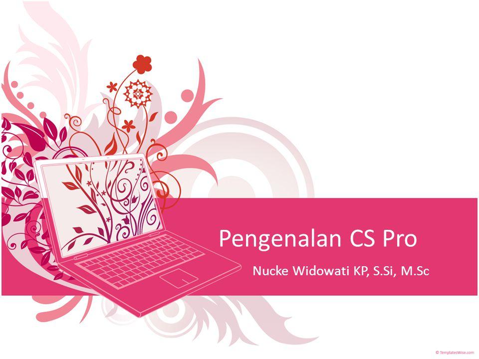 Pengenalan CS Pro Nucke Widowati KP, S.Si, M.Sc