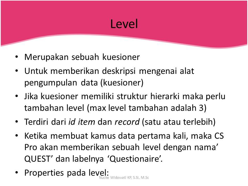 Level Merupakan sebuah kuesioner Untuk memberikan deskripsi mengenai alat pengumpulan data (kuesioner) Jika kuesioner memiliki struktur hierarki maka