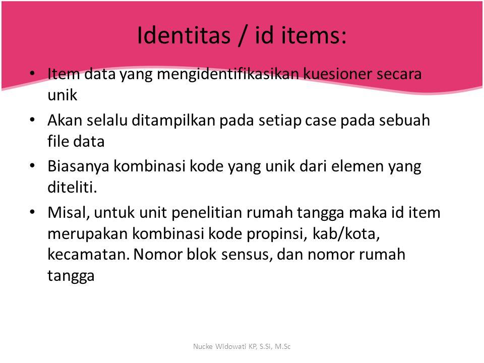 Identitas / id items: Item data yang mengidentifikasikan kuesioner secara unik Akan selalu ditampilkan pada setiap case pada sebuah file data Biasanya