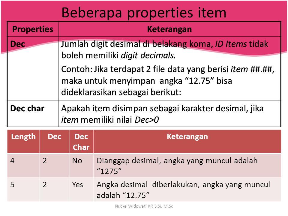 Beberapa properties item PropertiesKeterangan DecJumlah digit desimal di belakang koma, ID Items tidak boleh memiliki digit decimals. Contoh: Jika ter