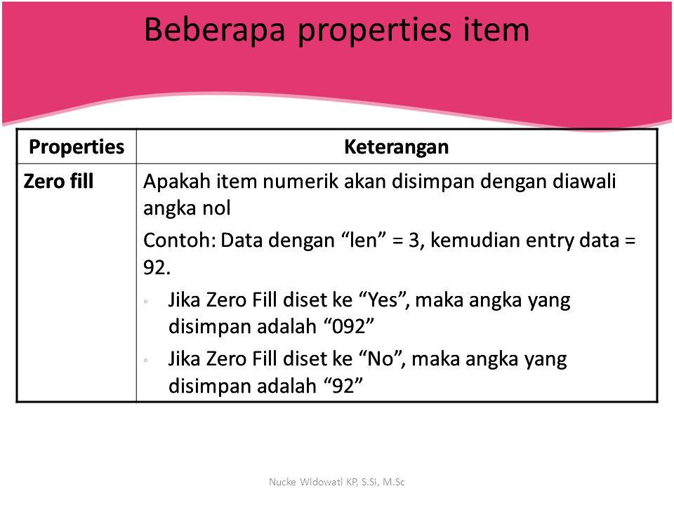 "Beberapa properties item PropertiesKeterangan Zero fillZero fillApakah item numerik akan disimpan dengan diawali angka nol Contoh: Data dengan ""len"" ="