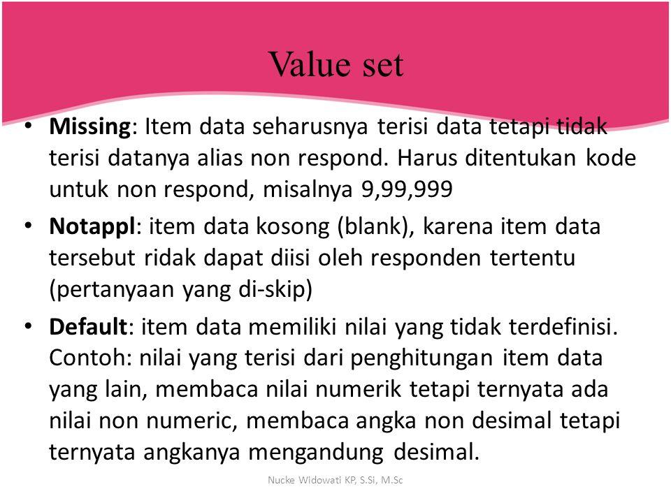 Value set Missing: Item data seharusnya terisi data tetapi tidak terisi datanya alias non respond. Harus ditentukan kode untuk non respond, misalnya 9