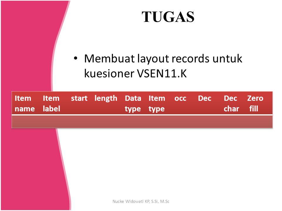 TUGAS Membuat layout records untuk kuesioner VSEN11.K Nucke Widowati KP, S.Si, M.Sc