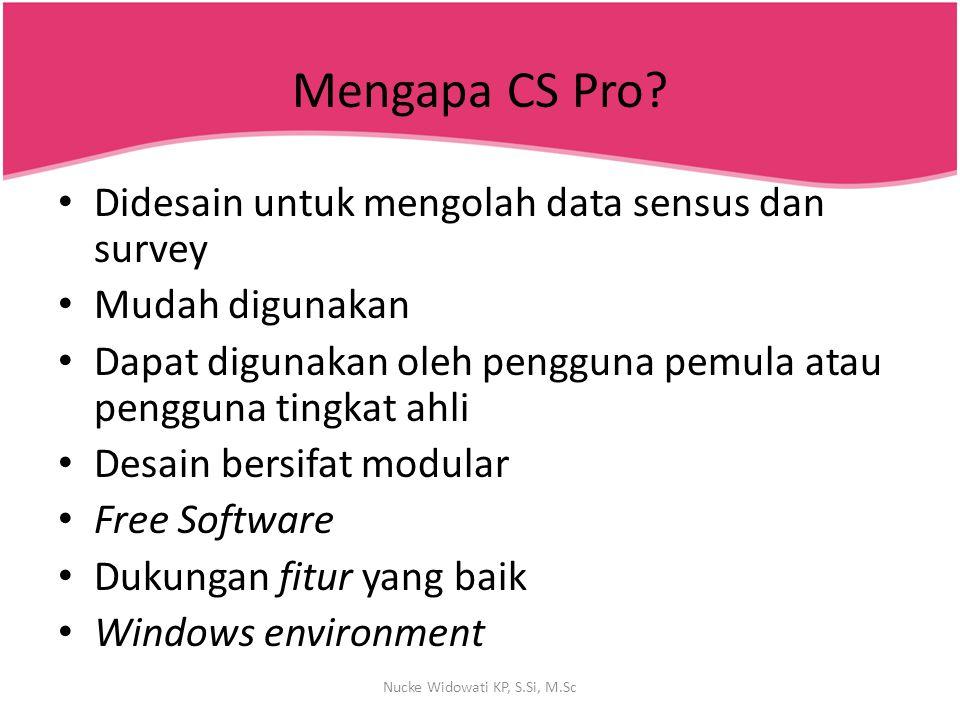 Mengapa CS Pro? Didesain untuk mengolah data sensus dan survey Mudah digunakan Dapat digunakan oleh pengguna pemula atau pengguna tingkat ahli Desain
