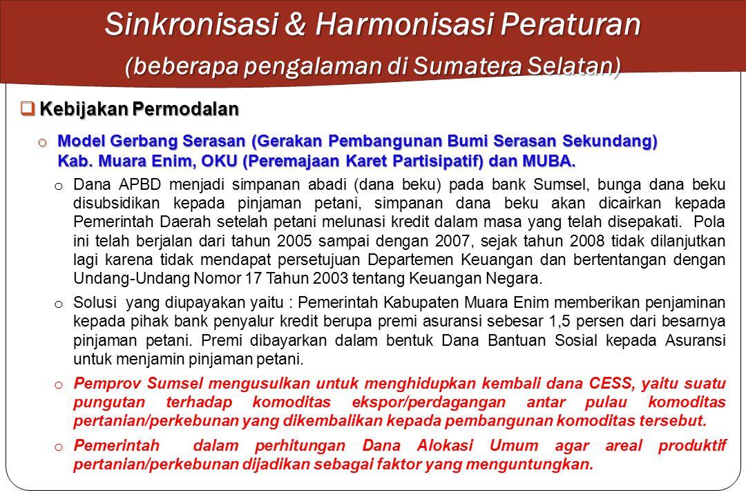 Sinkronisasi & Harmonisasi Peraturan (beberapa pengalaman di Sumatera Selatan) o Dana APBD menjadi simpanan abadi (dana beku) pada bank Sumsel, bunga