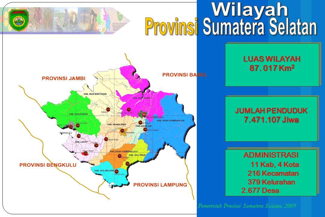 VISI PROVINSI SUMATERA SELATAN SUMATERA SELATAN SEJAHTERA DAN TERDEPAN BERSAMA MASYARAKAT CERDAS YANG BERBUDAYA Pemerintah Provinsi Sumatera Selatan, 2009