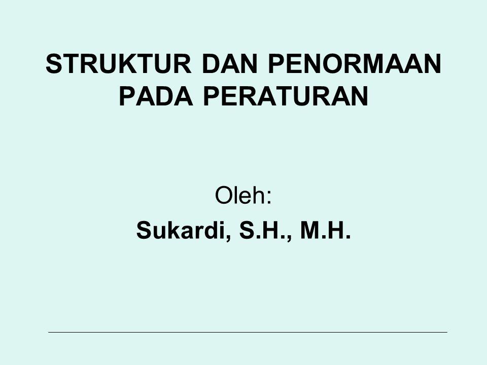 STRUKTUR DAN PENORMAAN PADA PERATURAN Oleh: Sukardi, S.H., M.H.