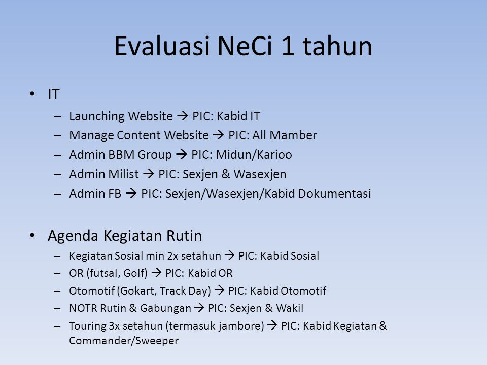 Evaluasi NeCi 1 tahun IT – Launching Website  PIC: Kabid IT – Manage Content Website  PIC: All Mamber – Admin BBM Group  PIC: Midun/Karioo – Admin