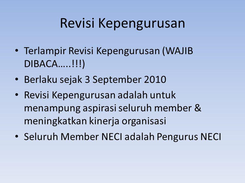 Revisi Kepengurusan Terlampir Revisi Kepengurusan (WAJIB DIBACA…..!!!) Berlaku sejak 3 September 2010 Revisi Kepengurusan adalah untuk menampung aspirasi seluruh member & meningkatkan kinerja organisasi Seluruh Member NECI adalah Pengurus NECI