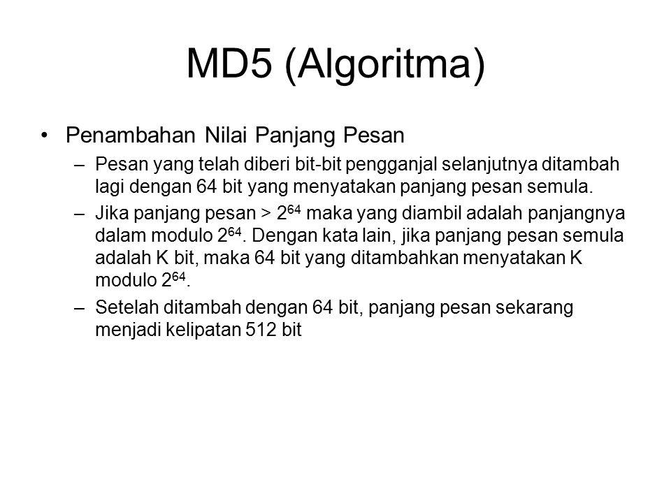 MD5 (Algoritma) Penambahan Nilai Panjang Pesan –Pesan yang telah diberi bit-bit pengganjal selanjutnya ditambah lagi dengan 64 bit yang menyatakan panjang pesan semula.