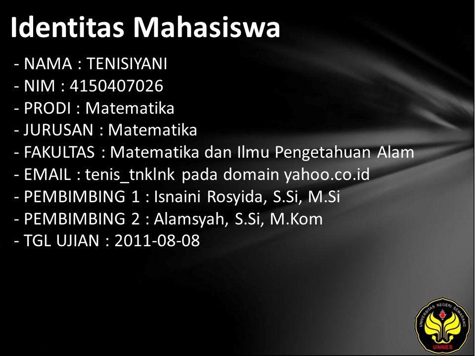Identitas Mahasiswa - NAMA : TENISIYANI - NIM : 4150407026 - PRODI : Matematika - JURUSAN : Matematika - FAKULTAS : Matematika dan Ilmu Pengetahuan Al