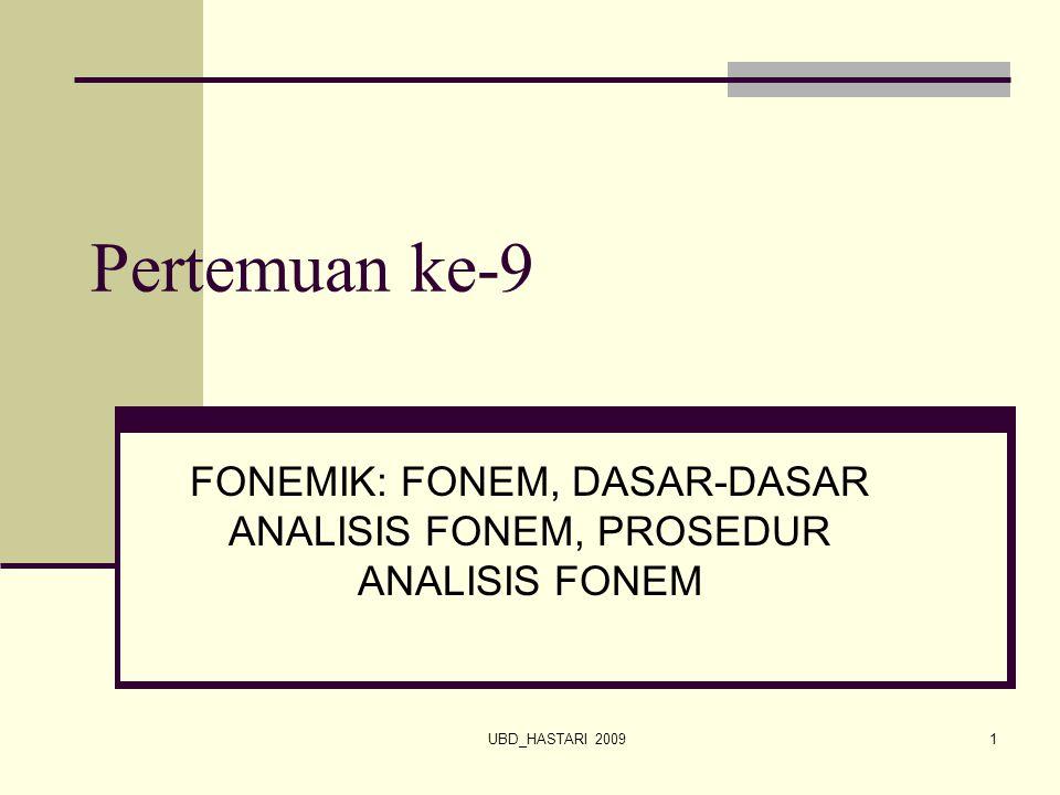 UBD_HASTARI 20091 Pertemuan ke-9 FONEMIK: FONEM, DASAR-DASAR ANALISIS FONEM, PROSEDUR ANALISIS FONEM