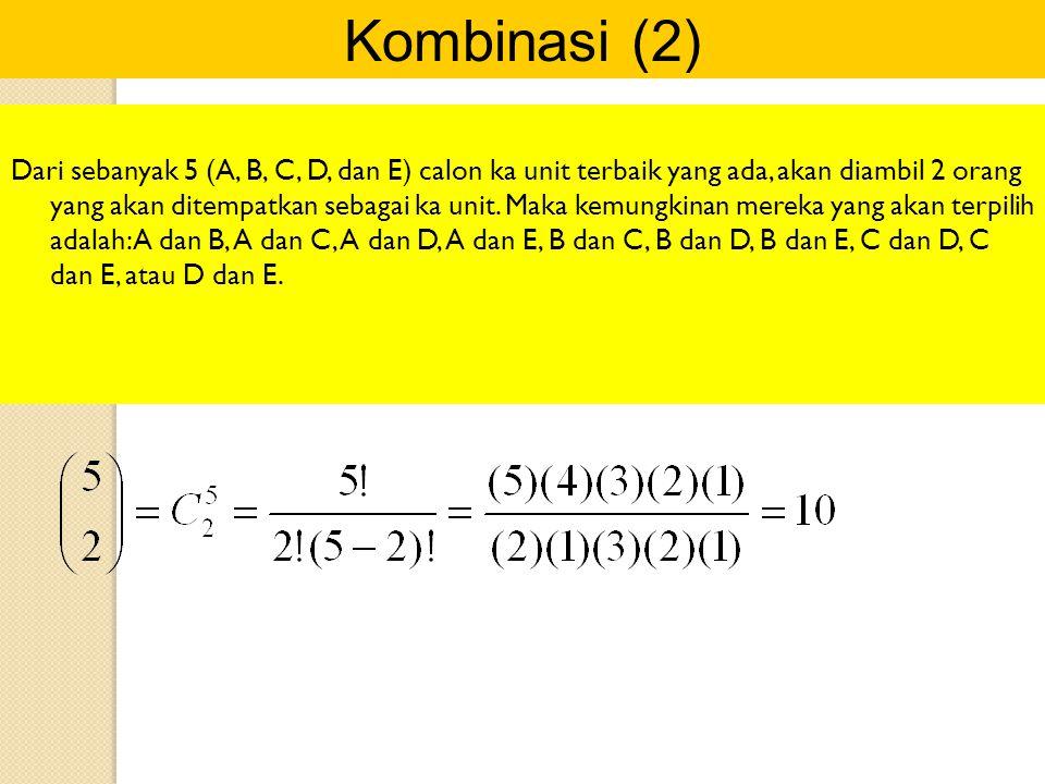 Kombinasi (2) Dari sebanyak 5 (A, B, C, D, dan E) calon ka unit terbaik yang ada, akan diambil 2 orang yang akan ditempatkan sebagai ka unit. Maka kem