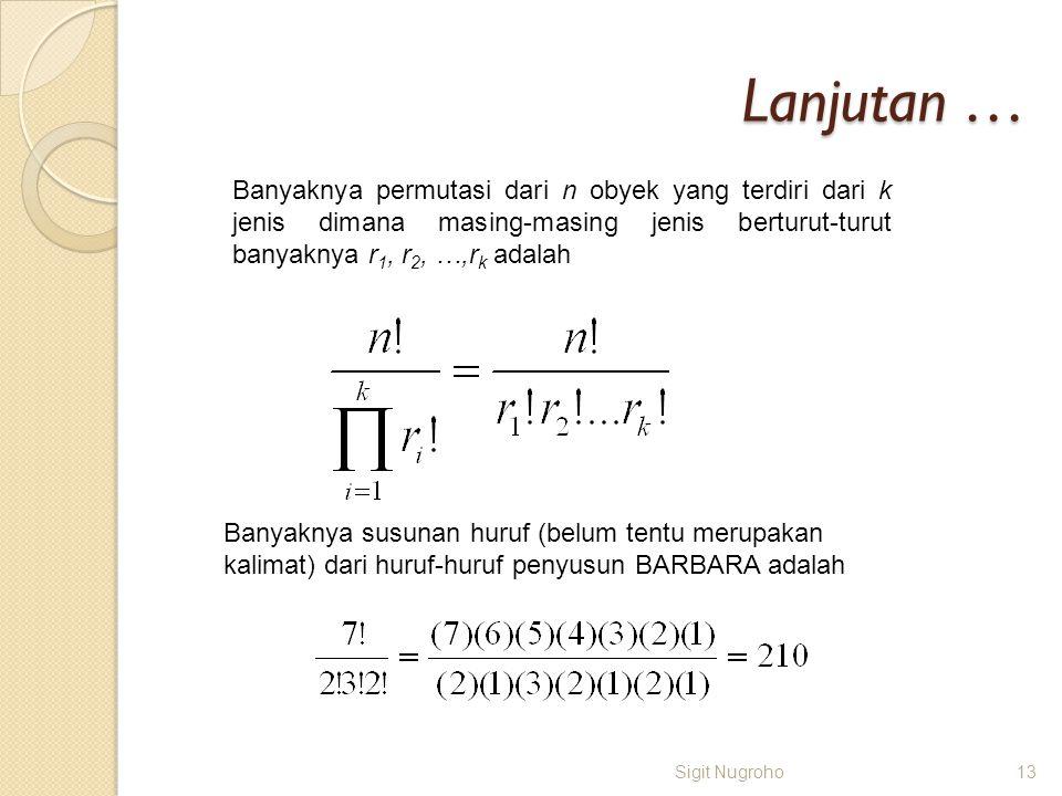Lanjutan … Sigit Nugroho13 Banyaknya permutasi dari n obyek yang terdiri dari k jenis dimana masing-masing jenis berturut-turut banyaknya r 1, r 2, …,