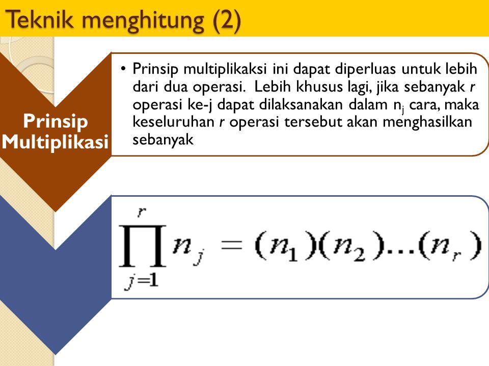 Teknik menghitung (2) Prinsip Multiplikasi Prinsip multiplikaksi ini dapat diperluas untuk lebih dari dua operasi. Lebih khusus lagi, jika sebanyak r