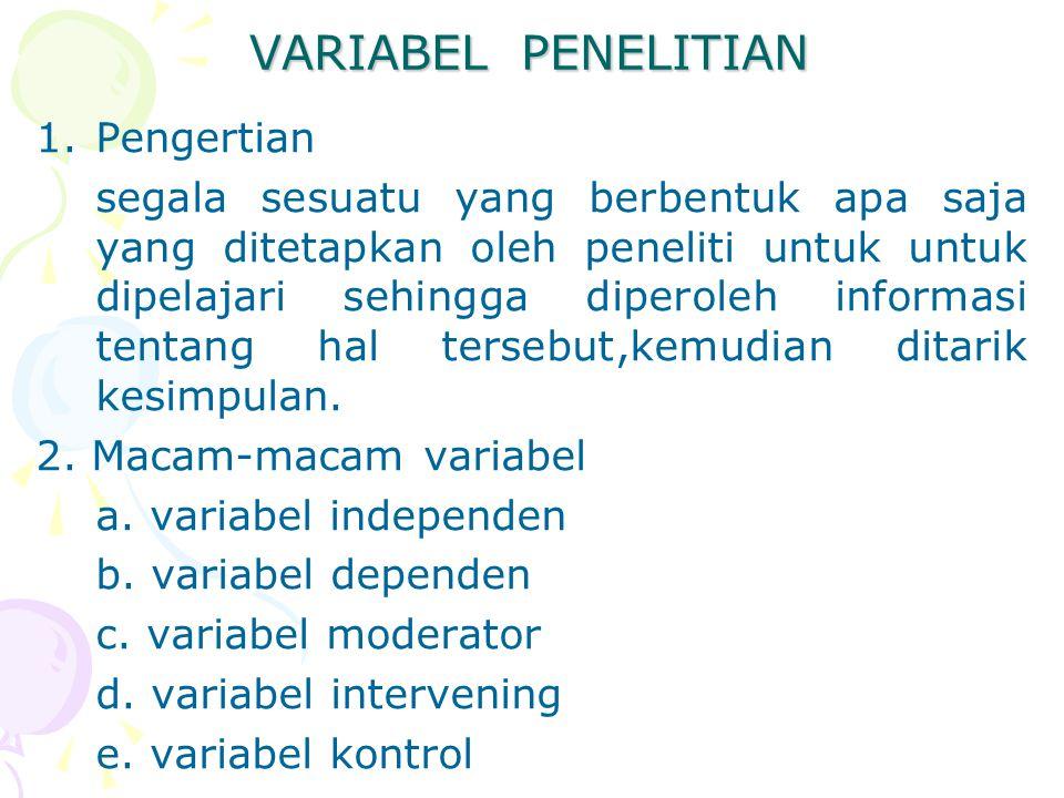 VARIABEL PENELITIAN 1.Pengertian segala sesuatu yang berbentuk apa saja yang ditetapkan oleh peneliti untuk untuk dipelajari sehingga diperoleh inform